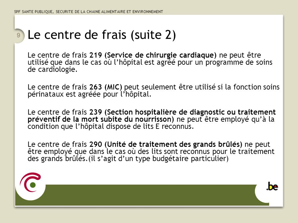 SPF SANTE PUBLIQUE, SECURITE DE LA CHAINE ALIMENTAIRE ET ENVIRONNEMENT 9 Le centre de frais (suite 2) Le centre de frais 219 (Service de chirurgie car