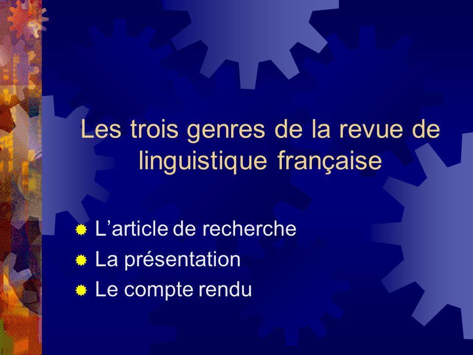 Les trois genres de la revue de linguistique française  L'article de recherche  La présentation  Le compte rendu