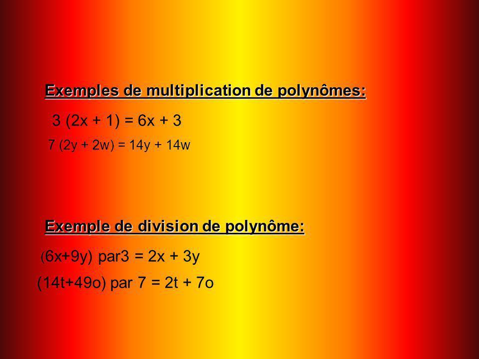 Exemples de multiplication de polynômes: 3 (2x + 1) = 6x + 3 7 (2y + 2w) = 14y + 14w ( 6x+9y) par3 = 2x + 3y (14t+49o) par 7 = 2t + 7o Exemple de divi