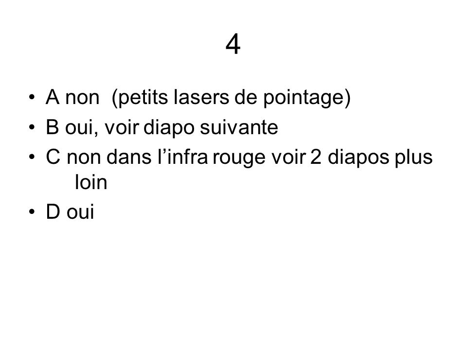 4 A non (petits lasers de pointage) B oui, voir diapo suivante C non dans l'infra rouge voir 2 diapos plus loin D oui
