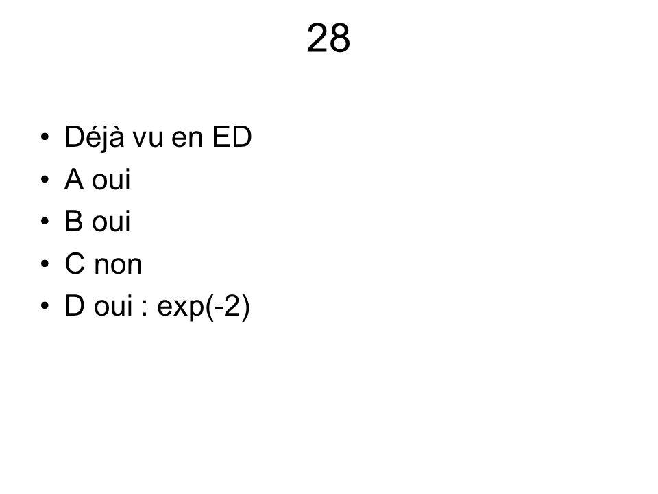 28 Déjà vu en ED A oui B oui C non D oui : exp(-2)