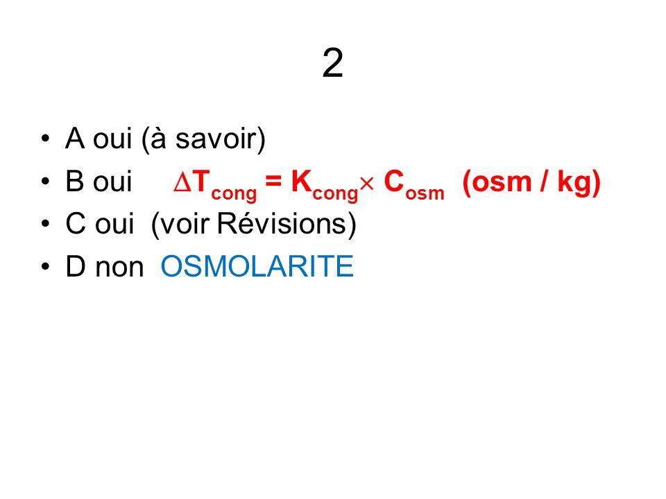 2 A oui (à savoir) B oui  T cong = K cong  C osm (osm / kg) C oui (voir Révisions) D non OSMOLARITE