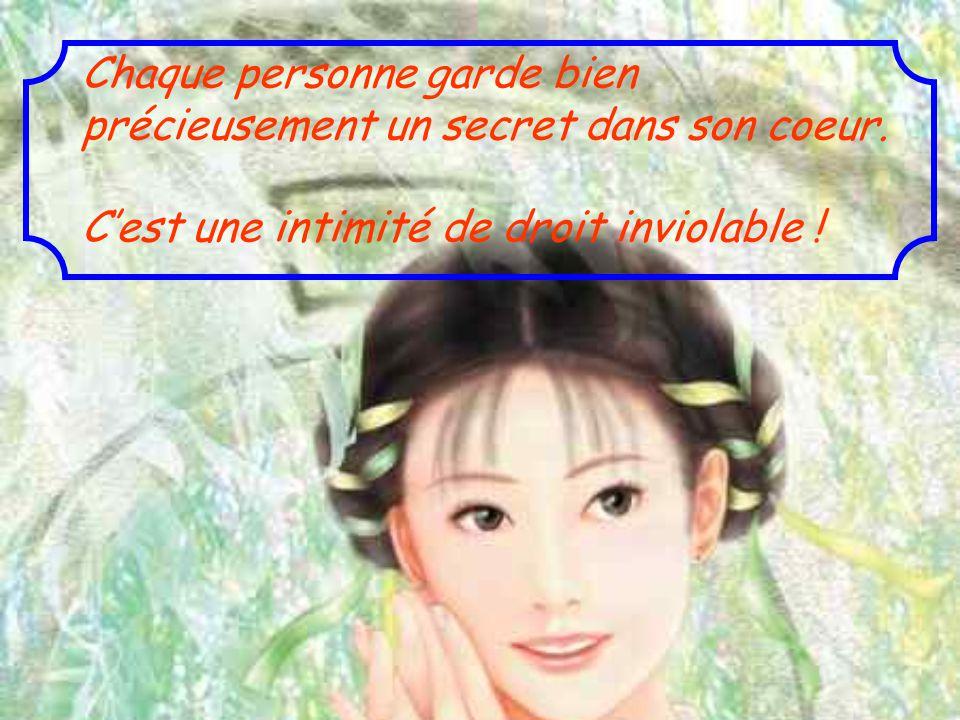 Chaque personne garde bien précieusement un secret dans son coeur.