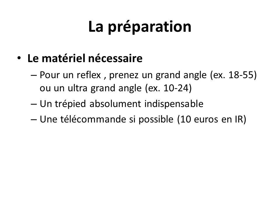 La préparation Le matériel nécessaire – Pour un reflex, prenez un grand angle (ex. 18-55) ou un ultra grand angle (ex. 10-24) – Un trépied absolument