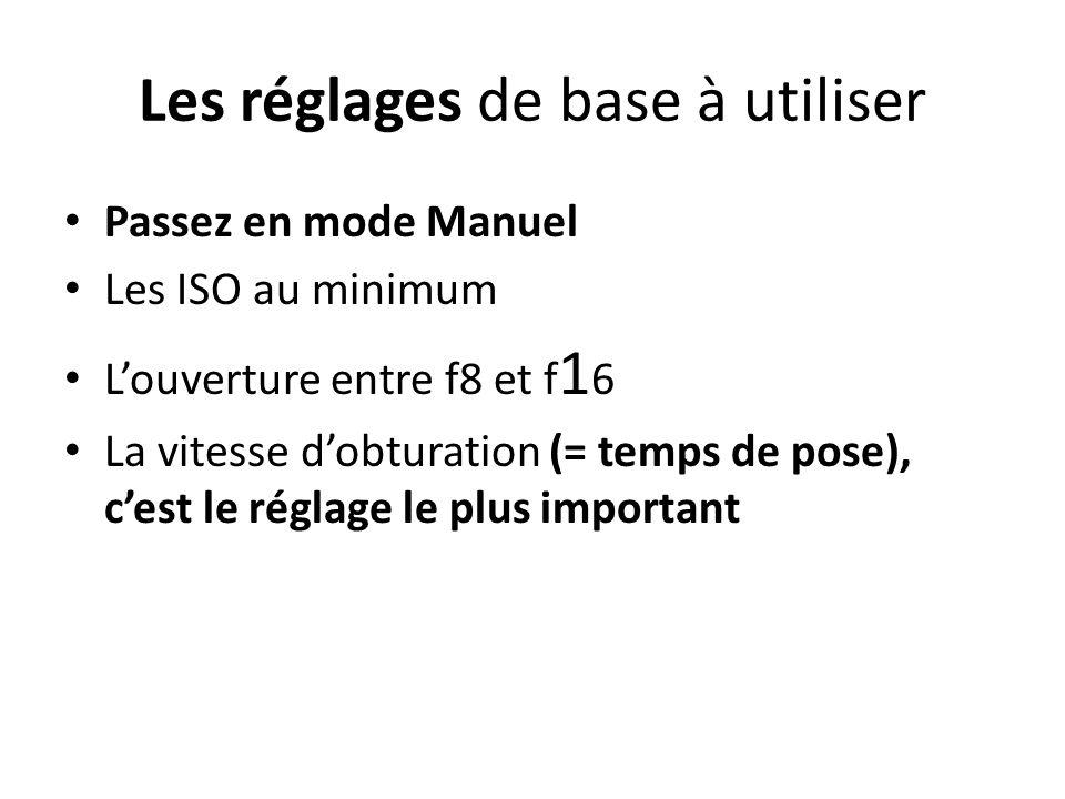 Les réglages de base à utiliser Passez en mode Manuel Les ISO au minimum L'ouverture entre f8 et f 1 6 La vitesse d'obturation (= temps de pose), c'es