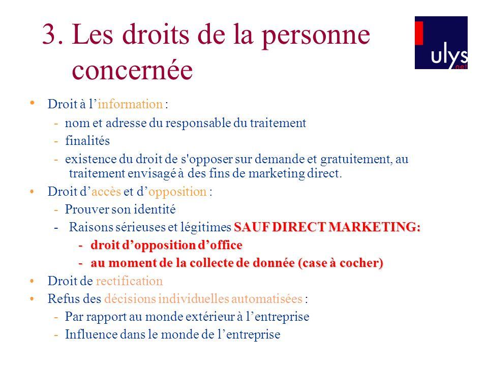 3 TITRE Droit à l'information : - nom et adresse du responsable du traitement - finalités - existence du droit de s opposer sur demande et gratuitement, au traitement envisagé à des fins de marketing direct.