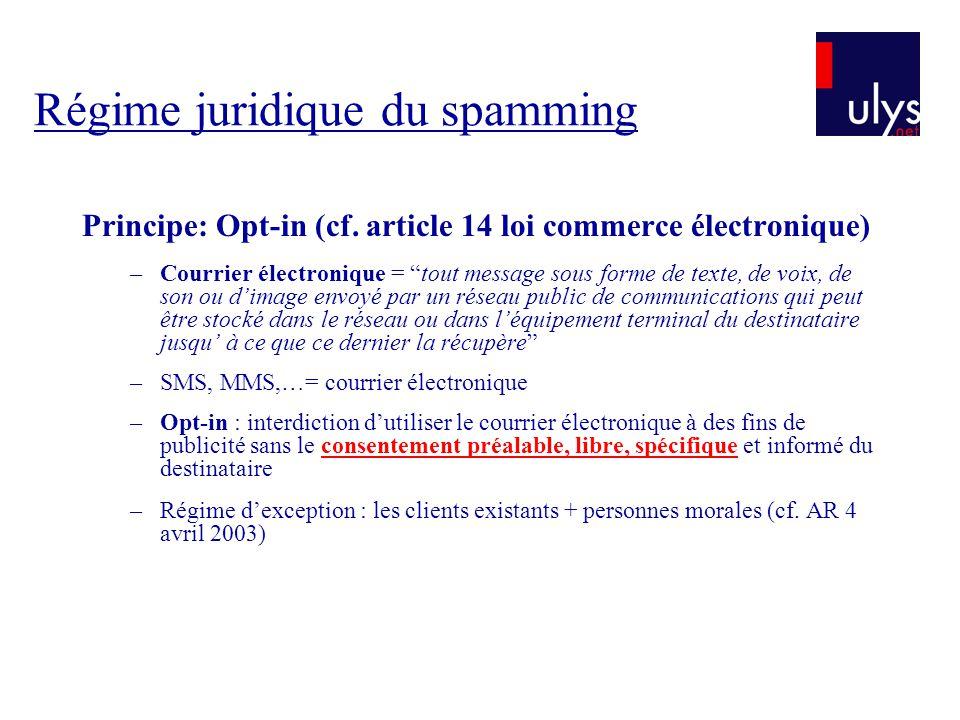 """Régime juridique du spamming Principe: Opt-in (cf. article 14 loi commerce électronique) –Courrier électronique = """"tout message sous forme de texte, d"""