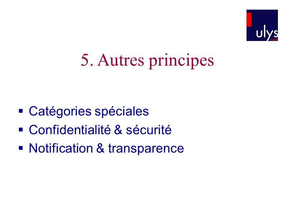 5. Autres principes  Catégories spéciales  Confidentialité & sécurité  Notification & transparence