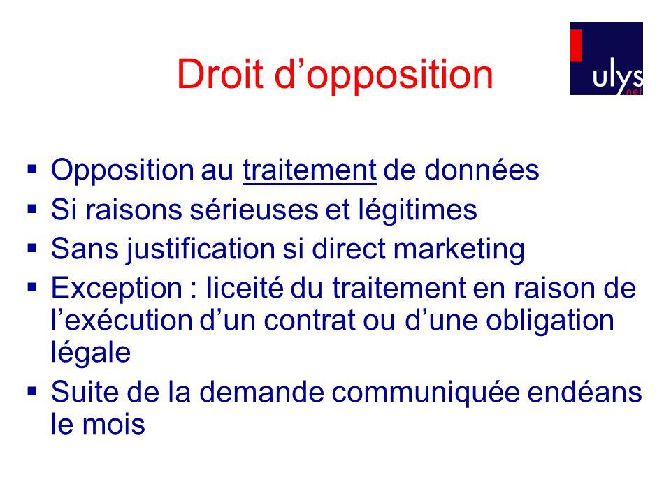 Droit d'opposition  Opposition au traitement de données  Si raisons sérieuses et légitimes  Sans justification si direct marketing  Exception : li