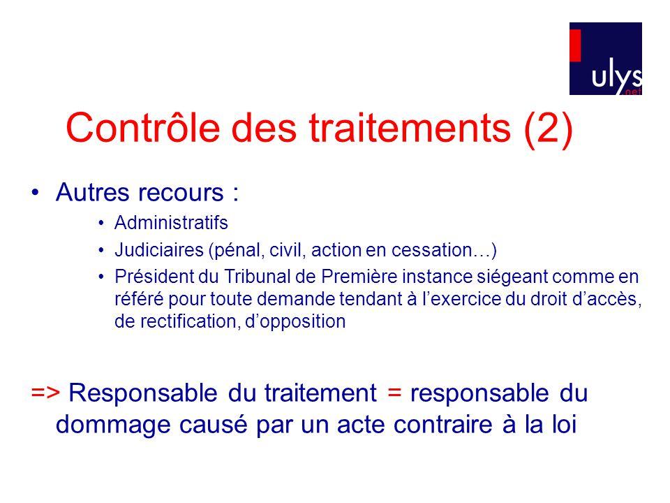 Contrôle des traitements (2) Autres recours : Administratifs Judiciaires (pénal, civil, action en cessation…) Président du Tribunal de Première instan
