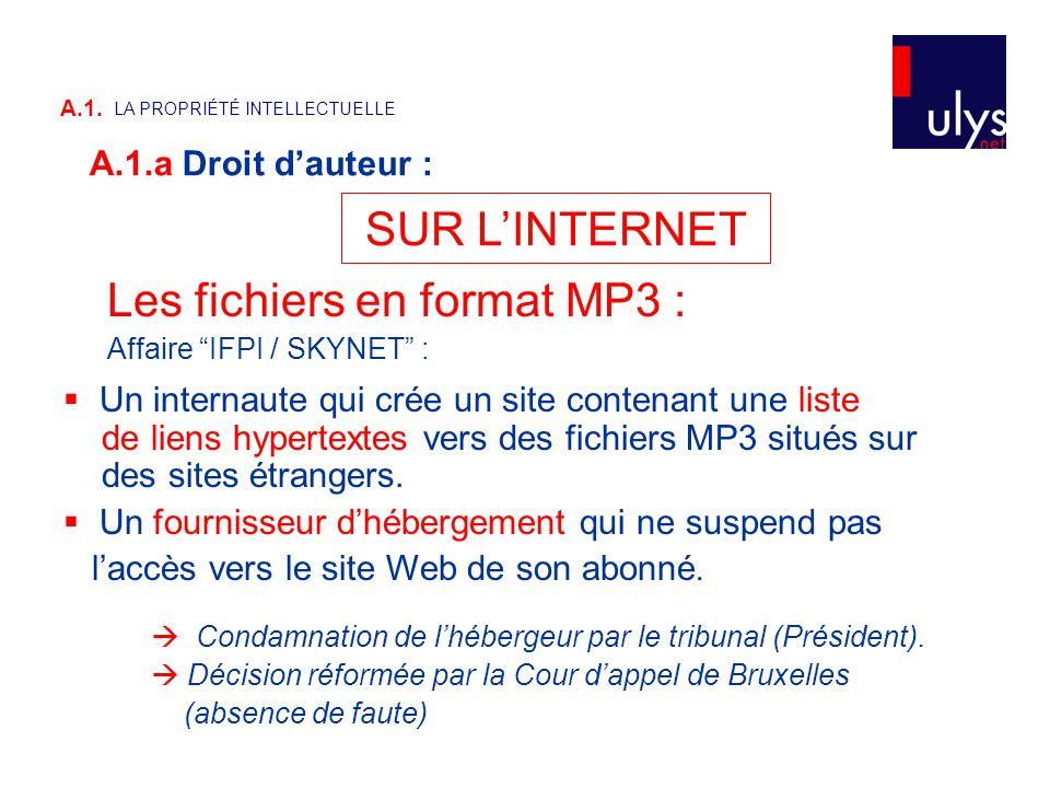 SUR L'INTERNET Les fichiers en format MP3 : Affaire IFPI / SKYNET :  Un internaute qui crée un site contenant une liste de liens hypertextes vers des fichiers MP3 situés sur des sites étrangers.