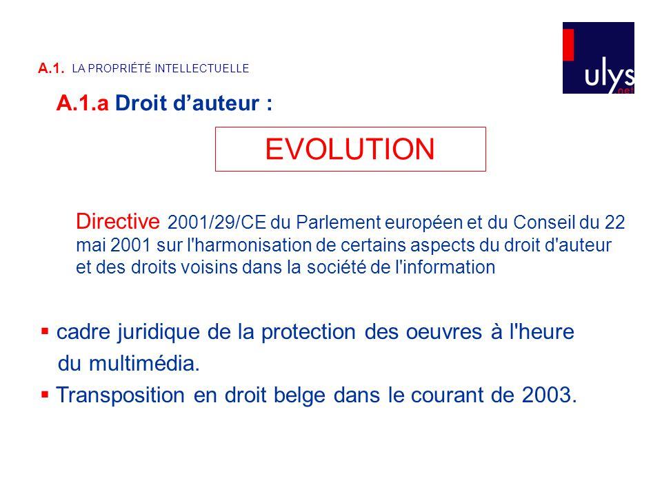 EVOLUTION Directive 2001/29/CE du Parlement européen et du Conseil du 22 mai 2001 sur l harmonisation de certains aspects du droit d auteur et des droits voisins dans la société de l information  cadre juridique de la protection des oeuvres à l heure du multimédia.