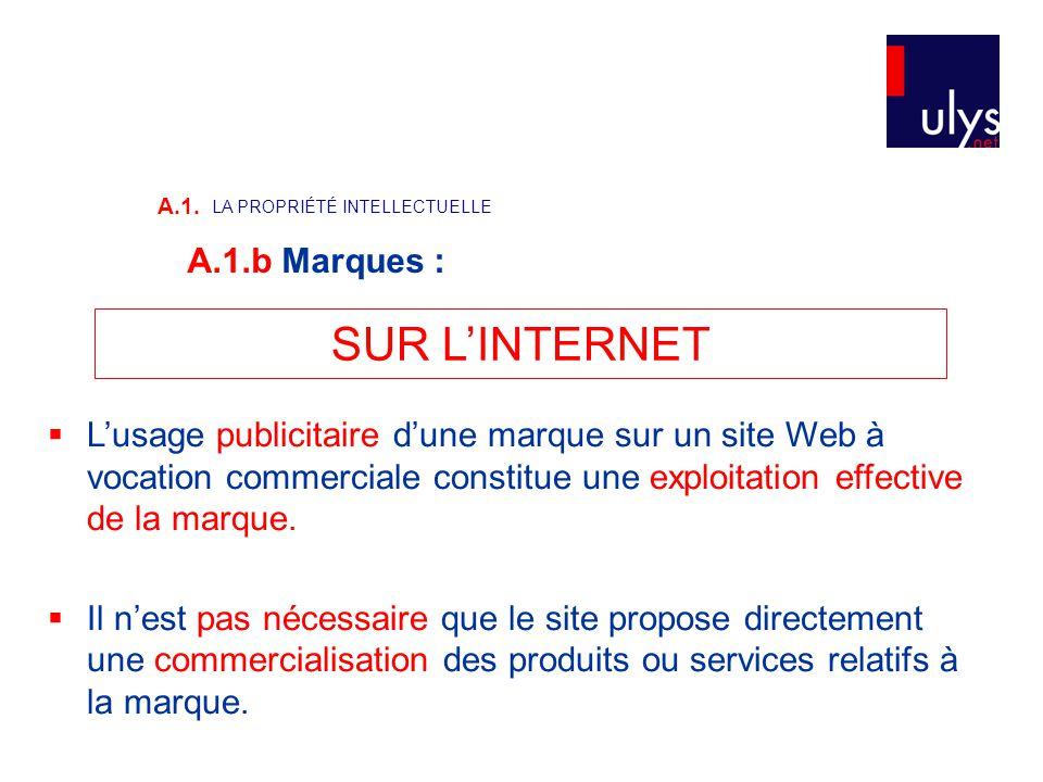 SUR L'INTERNET  L'usage publicitaire d'une marque sur un site Web à vocation commerciale constitue une exploitation effective de la marque.  Il n'es