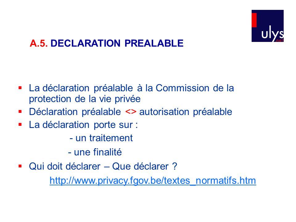  La déclaration préalable à la Commission de la protection de la vie privée  Déclaration préalable <> autorisation préalable  La déclaration porte