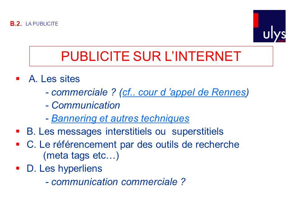 PUBLICITE SUR L'INTERNET B.2. LA PUBLICITE  A. Les sites - commerciale ? (cf.. cour d 'appel de Rennes)cf.. cour d 'appel de Rennes - Communication -
