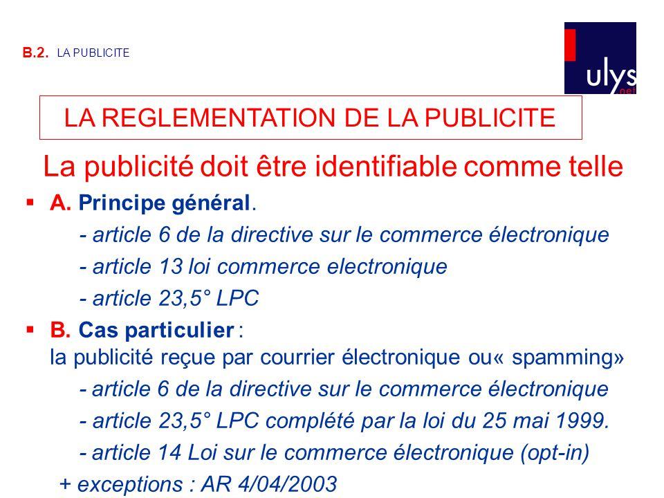 LA REGLEMENTATION DE LA PUBLICITE B.2. LA PUBLICITE La publicité doit être identifiable comme telle  A. Principe général. - article 6 de la directive