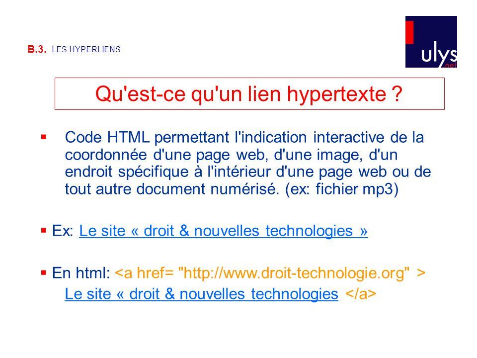 B.3. LES HYPERLIENS Qu'est-ce qu'un lien hypertexte ?  Code HTML permettant l'indication interactive de la coordonnée d'une page web, d'une image, d'