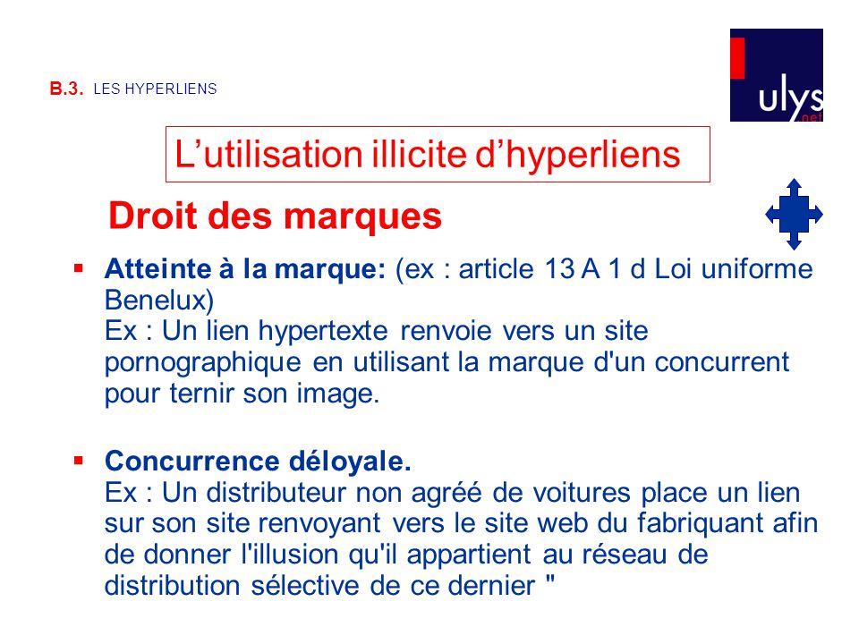 B.3. LES HYPERLIENS L'utilisation illicite d'hyperliens  Atteinte à la marque: (ex : article 13 A 1 d Loi uniforme Benelux) Ex : Un lien hypertexte r