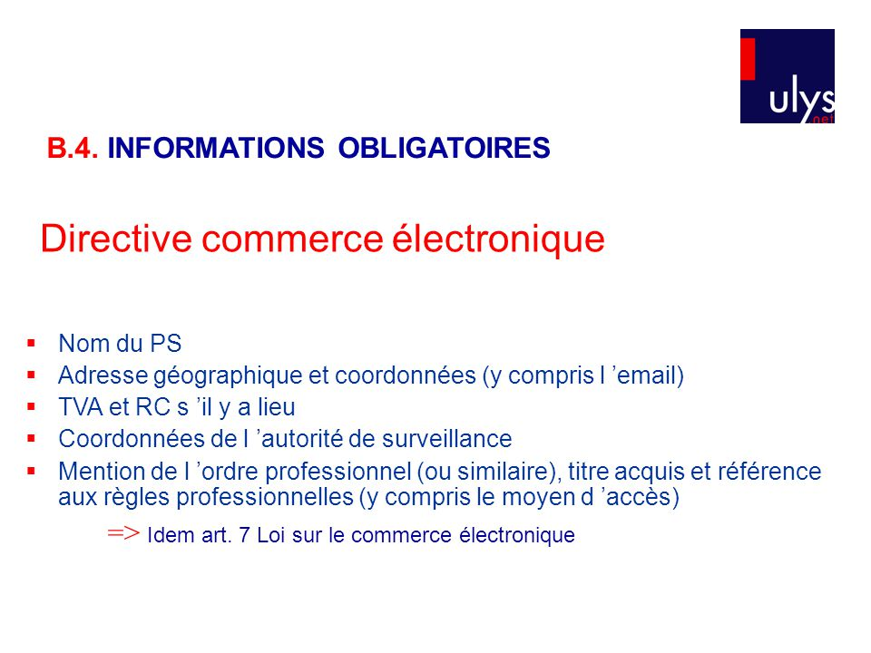  Nom du PS  Adresse géographique et coordonnées (y compris l 'email)  TVA et RC s 'il y a lieu  Coordonnées de l 'autorité de surveillance  Mention de l 'ordre professionnel (ou similaire), titre acquis et référence aux règles professionnelles (y compris le moyen d 'accès) => Idem art.