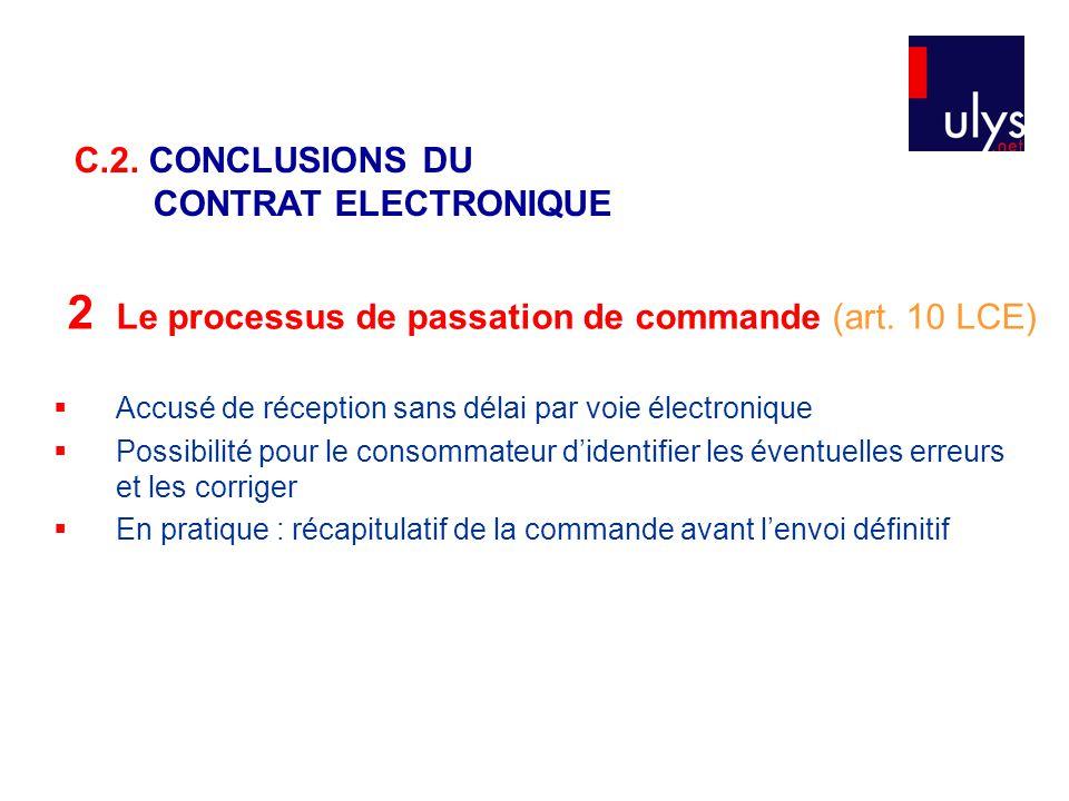 2 Le processus de passation de commande (art. 10 LCE)  Accusé de réception sans délai par voie électronique  Possibilité pour le consommateur d'iden