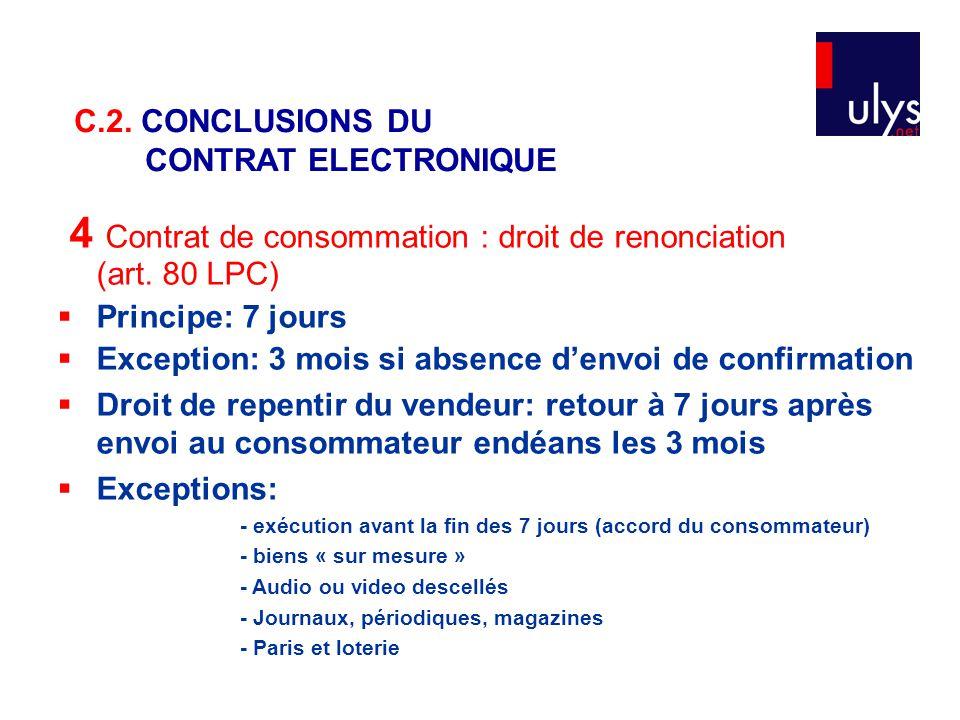 4 Contrat de consommation : droit de renonciation (art. 80 LPC)  Principe: 7 jours  Exception: 3 mois si absence d'envoi de confirmation  Droit de