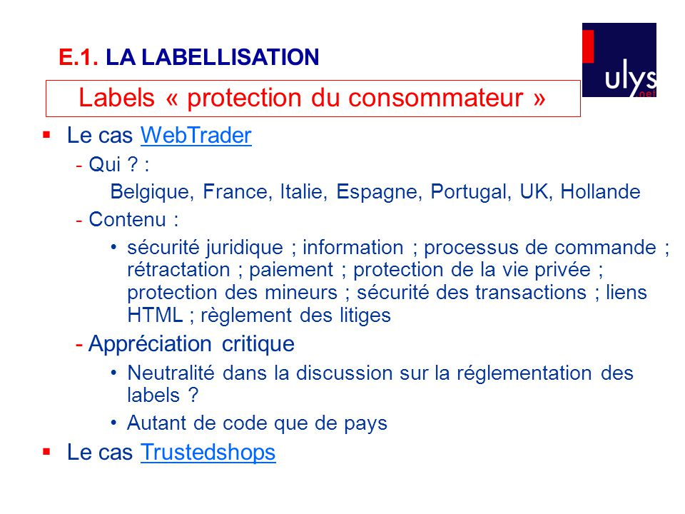 Labels « protection du consommateur »  Le cas WebTraderWebTrader - Qui ? : Belgique, France, Italie, Espagne, Portugal, UK, Hollande - Contenu : sécu