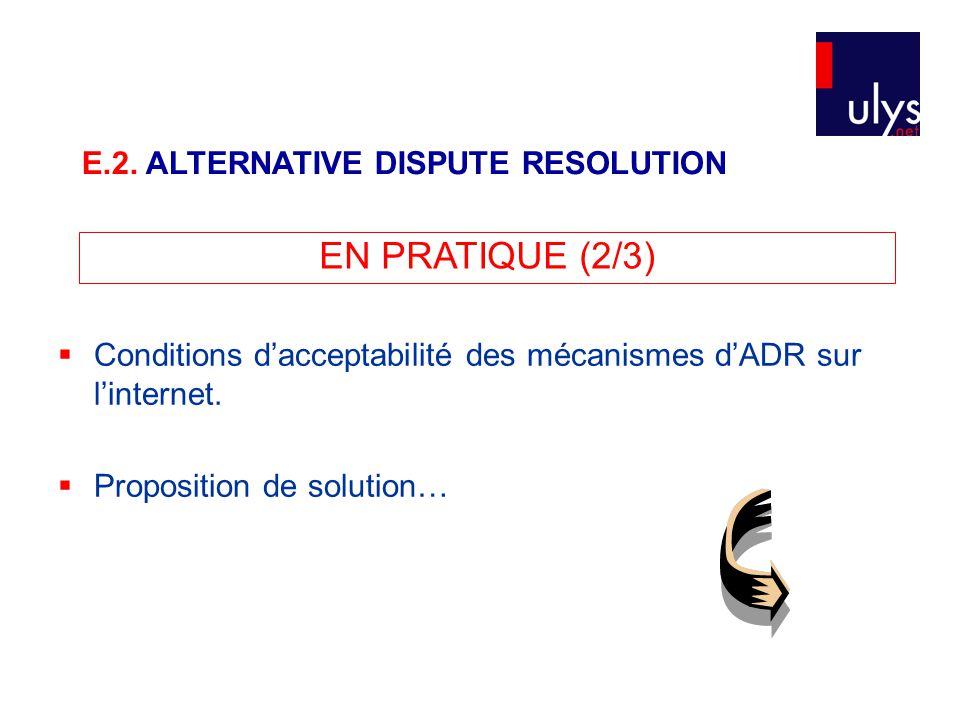  Conditions d'acceptabilité des mécanismes d'ADR sur l'internet.  Proposition de solution… E.2. ALTERNATIVE DISPUTE RESOLUTION EN PRATIQUE (2/3)