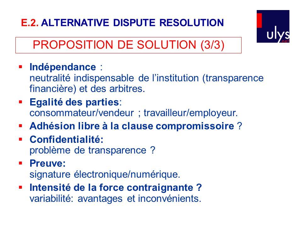PROPOSITION DE SOLUTION (3/3)  Indépendance : neutralité indispensable de l'institution (transparence financière) et des arbitres.  Egalité des part