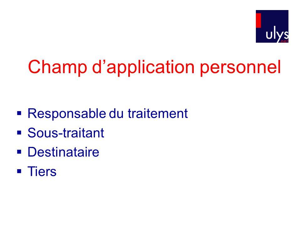 Champ d'application personnel  Responsable du traitement  Sous-traitant  Destinataire  Tiers