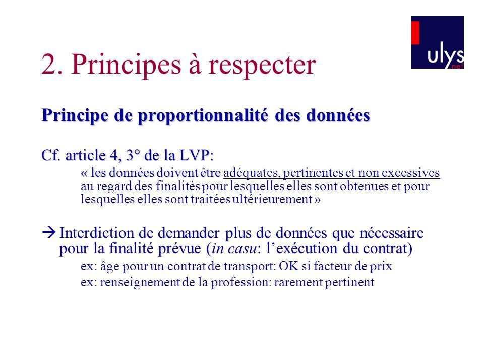 2. Principes à respecter Principe de proportionnalité des données Cf. article 4, 3° de la LVP: « les données doivent être « les données doivent être a
