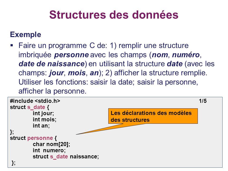 15 Structures des données Exemple  Faire un programme C de: 1) remplir une structure imbriquée personne avec les champs (nom, numéro, date de naissan