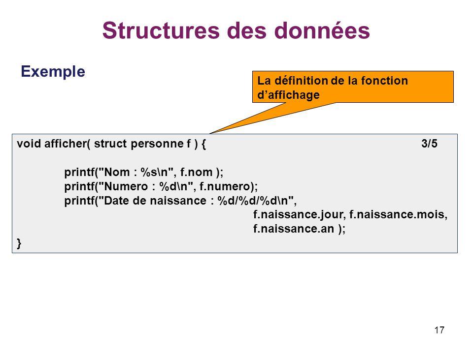 17 Structures des données Exemple void afficher( struct personne f ) { 3/5 printf(