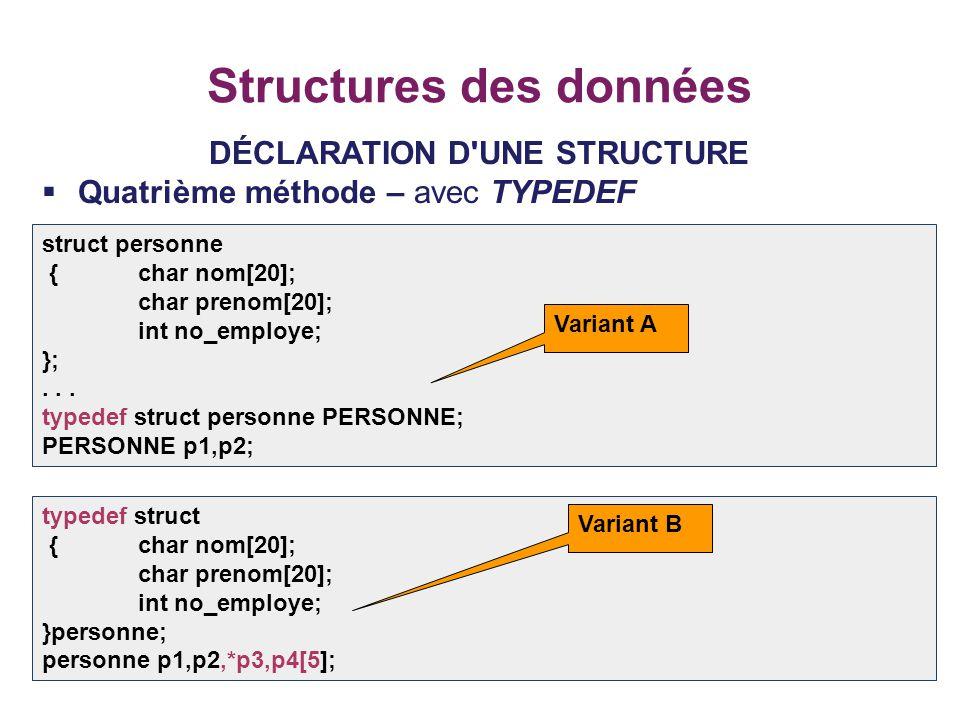 7 Structures des données DÉCLARATION D'UNE STRUCTURE  Quatrième méthode – avec TYPEDEF struct personne {char nom[20]; char prenom[20]; int no_employe
