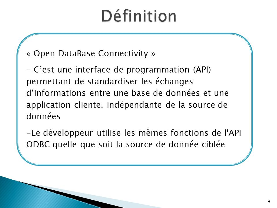 « Open DataBase Connectivity » - C'est une interface de programmation (API) permettant de standardiser les échanges d'informations entre une base de d