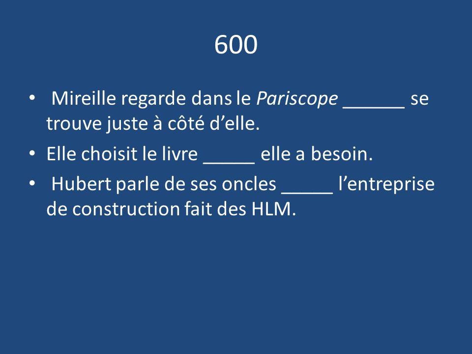 600 Mireille regarde dans le Pariscope ______ se trouve juste à côté d'elle.