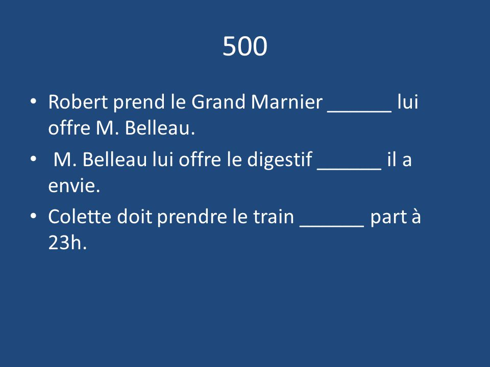 500 Robert prend le Grand Marnier ______ lui offre M.