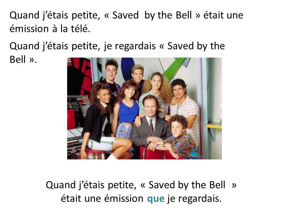 Quand j'étais petite, je regardais « Saved by the Bell ». Quand j'étais petite, « Saved by the Bell » était une émission à la télé. Quand j'étais peti