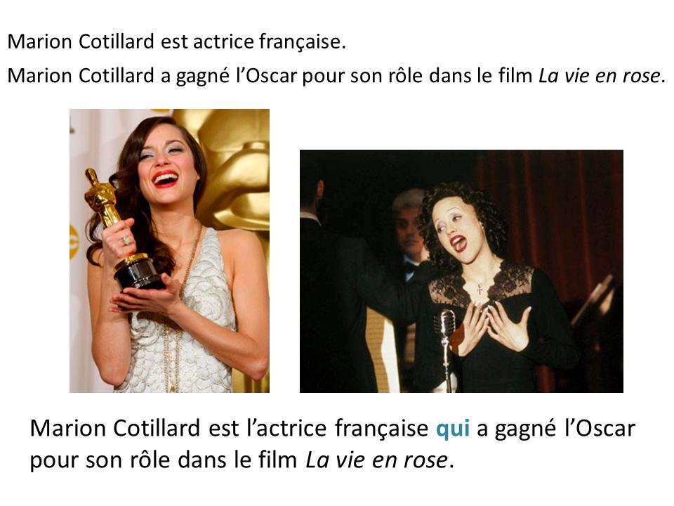 Marion Cotillard est actrice française. Marion Cotillard a gagné l'Oscar pour son rôle dans le film La vie en rose. Marion Cotillard est l'actrice fra