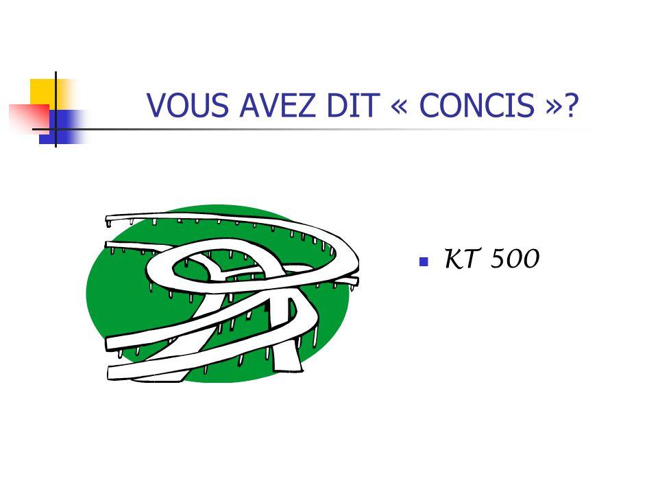 VOUS AVEZ DIT « CONCIS »? KT 500