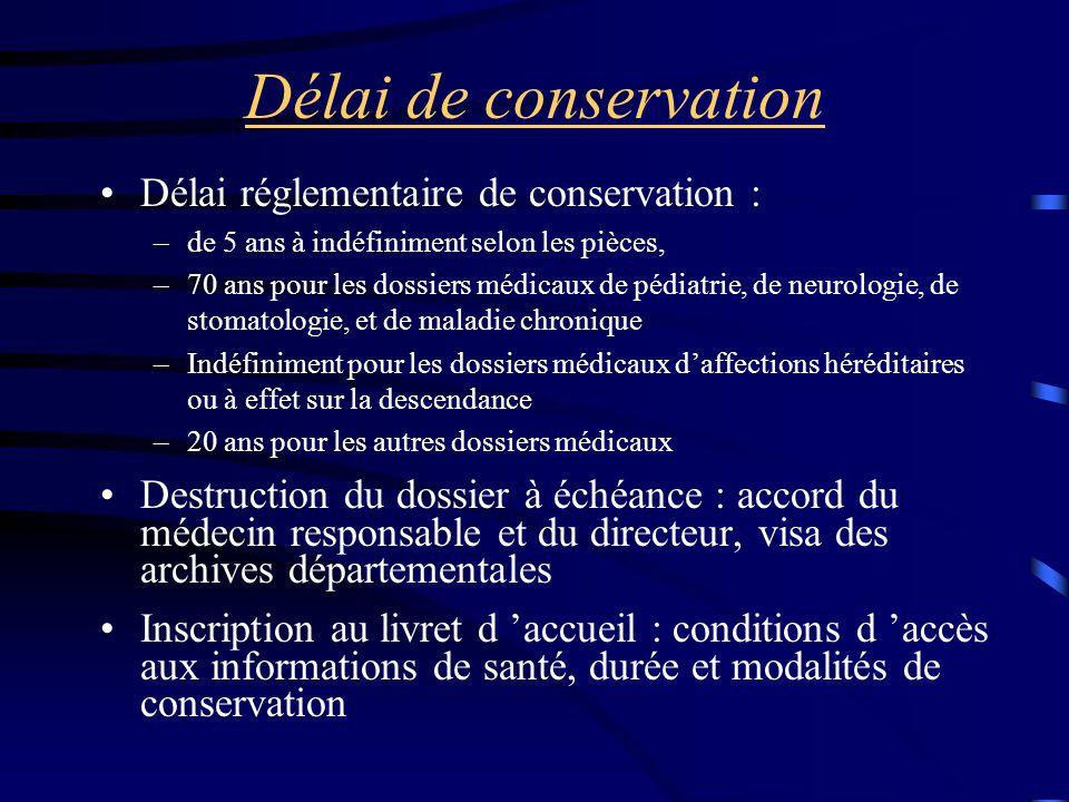 Délai de conservation Délai réglementaire de conservation : –de 5 ans à indéfiniment selon les pièces, –70 ans pour les dossiers médicaux de pédiatrie