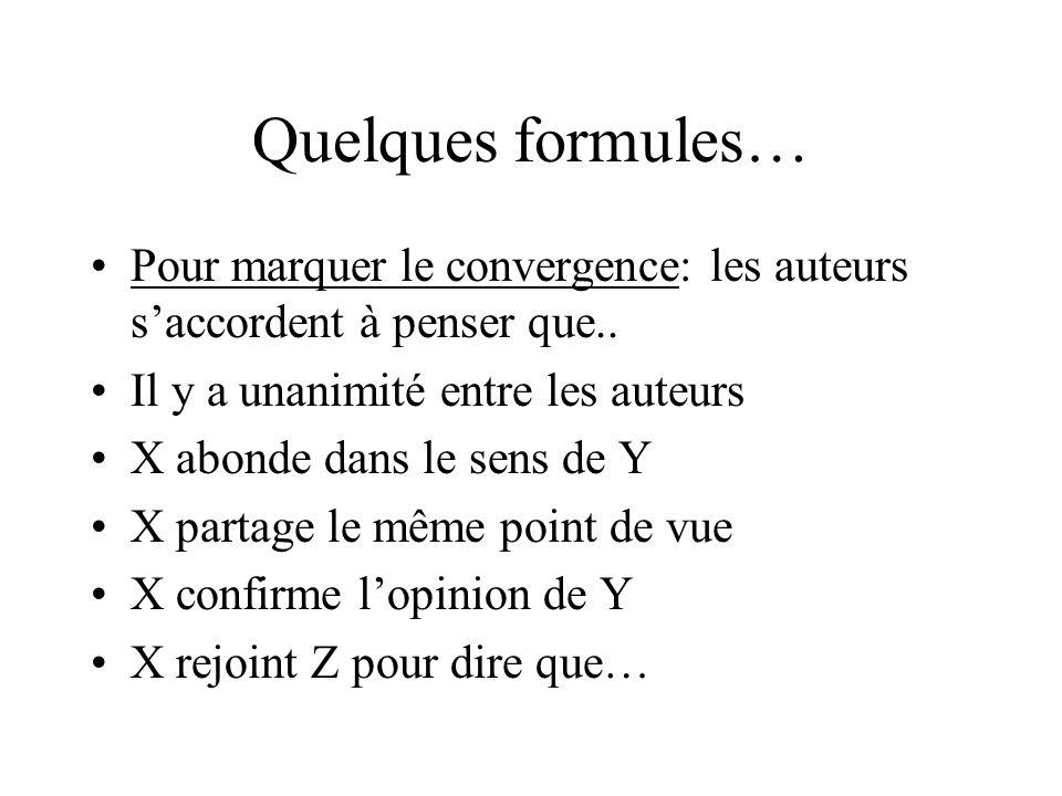 Quelques formules… Pour marquer le convergence: les auteurs s'accordent à penser que.. Il y a unanimité entre les auteurs X abonde dans le sens de Y X