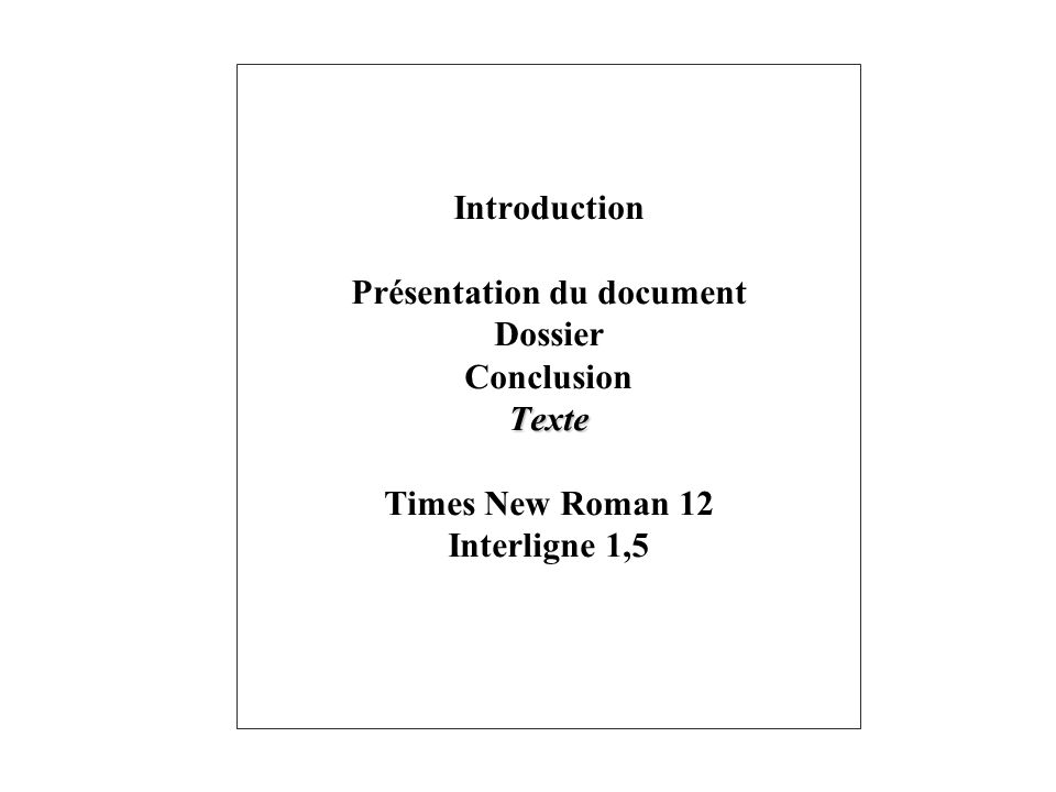 Texte Introduction Présentation du document Dossier Conclusion Texte Times New Roman 12 Interligne 1,5