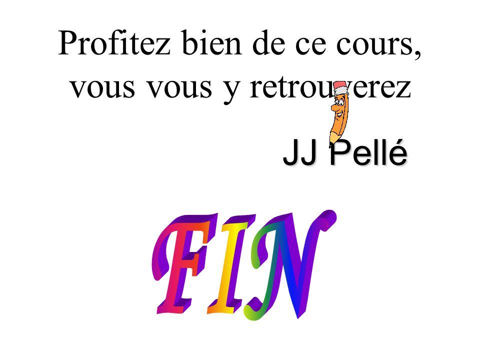 Profitez bien de ce cours, vous y retrouverez JJ Pellé