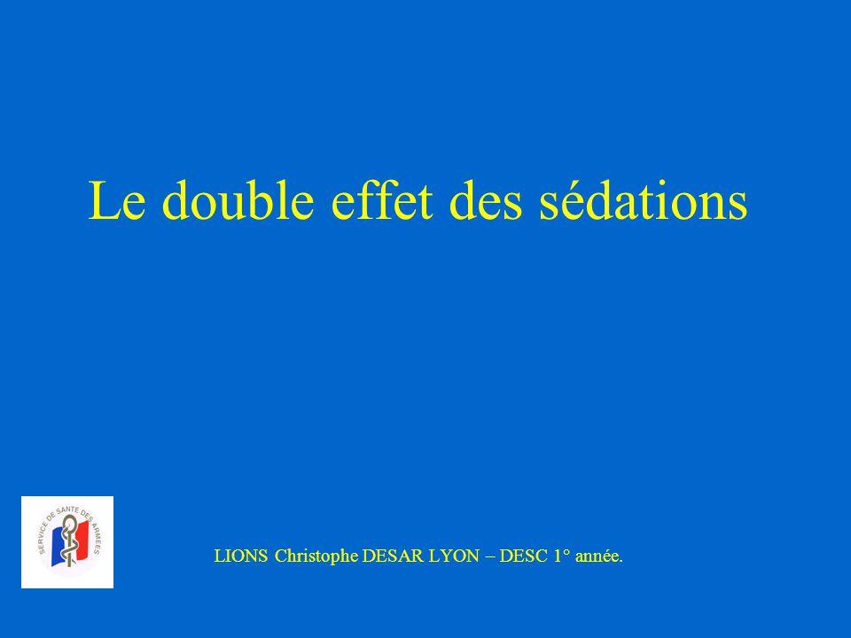 Le double effet des sédations LIONS Christophe DESAR LYON – DESC 1° année.