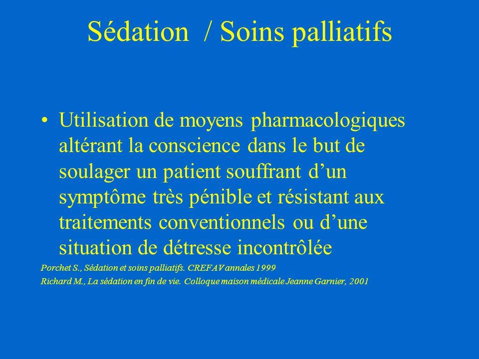 Sédation / Soins palliatifs Utilisation de moyens pharmacologiques altérant la conscience dans le but de soulager un patient souffrant d'un symptôme t