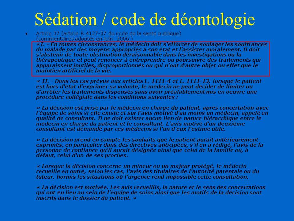 Sédation / code de déontologie Article 37 (article R.4127-37 du code de la santé publique) (commentaires adoptés en juin 2006 ) «I. - En toutes circon