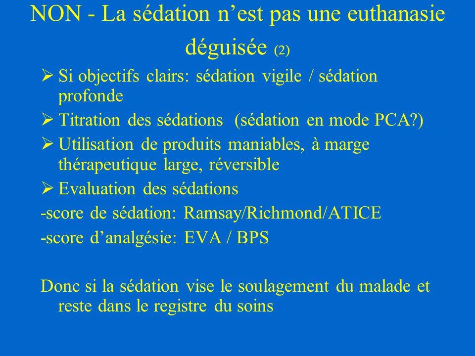 NON - La sédation n'est pas une euthanasie déguisée (2)  Si objectifs clairs: sédation vigile / sédation profonde  Titration des sédations (sédation