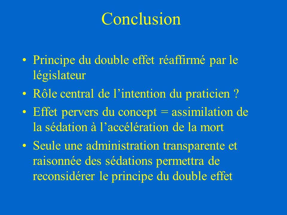 Conclusion Principe du double effet réaffirmé par le législateur Rôle central de l'intention du praticien ? Effet pervers du concept = assimilation de
