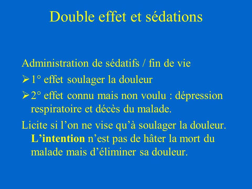 Double effet et sédations Administration de sédatifs / fin de vie  1° effet soulager la douleur  2° effet connu mais non voulu : dépression respirat