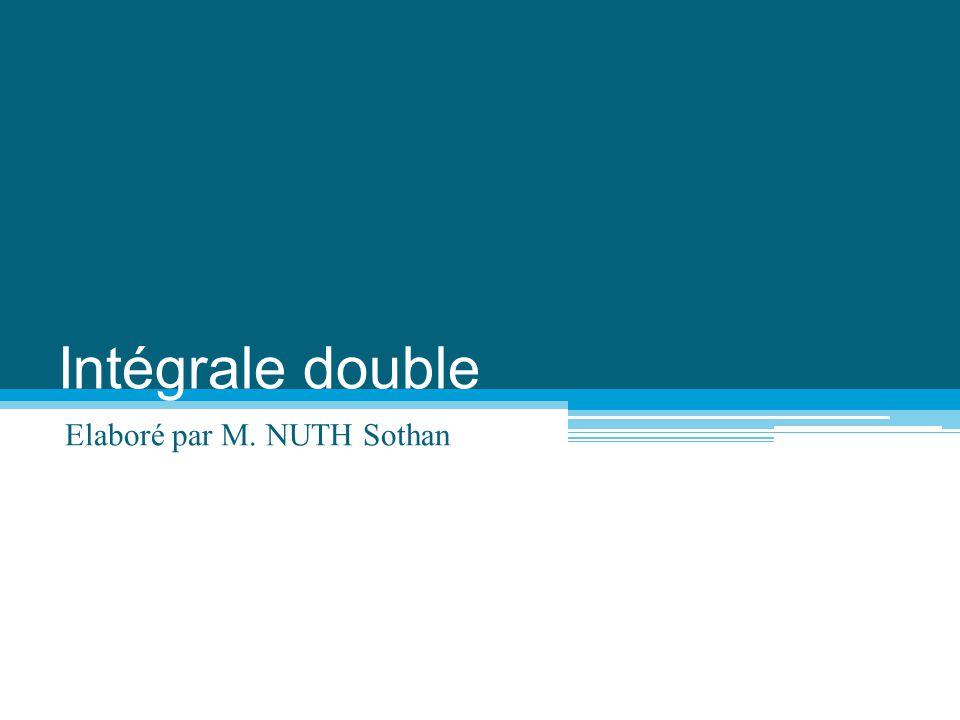 Intégrale double Elaboré par M. NUTH Sothan